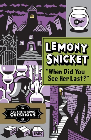 Lemony Snicket - When Did You See Her Last All The Wrong Questions Lemony Snicket